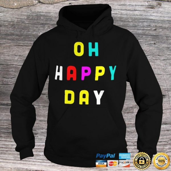 Official Oh Happy Day Shirt Hoodie