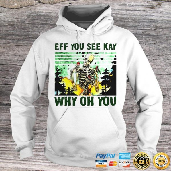 Skull Eff you see kay why oh you shirt Hoodie