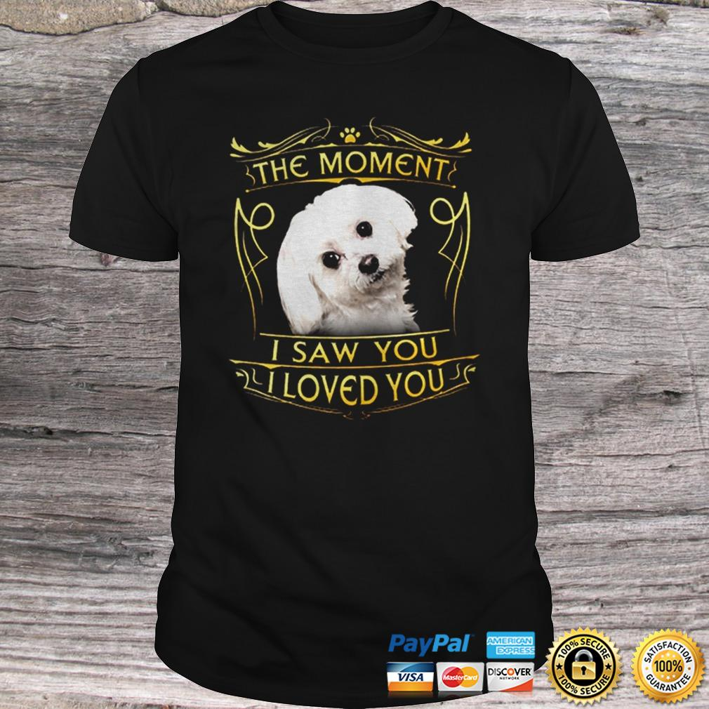 Maltese The Moment I Saw You I Loved You shirt Shirt