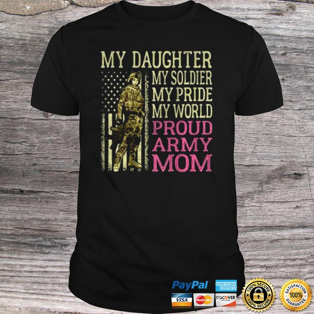 My Daughter My Soldier Hero Proud Army Mom Military Mother T TShirt Shirt
