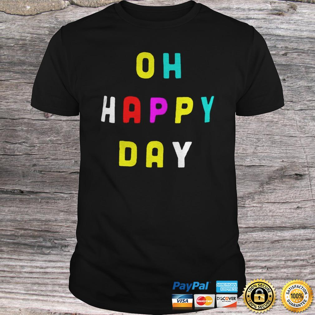 Official Oh Happy Day Shirt Shirt