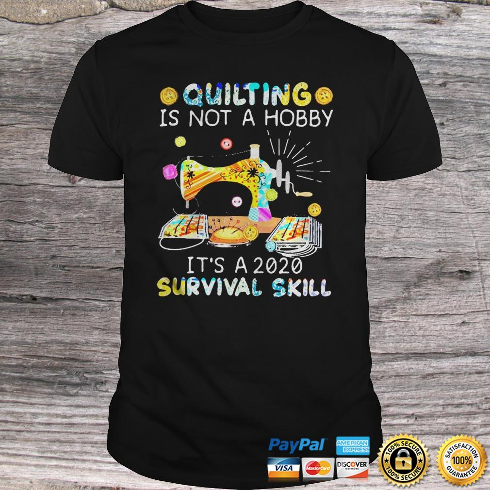 Quilting is not hobby its a 2020 survival skill shirt Shirt