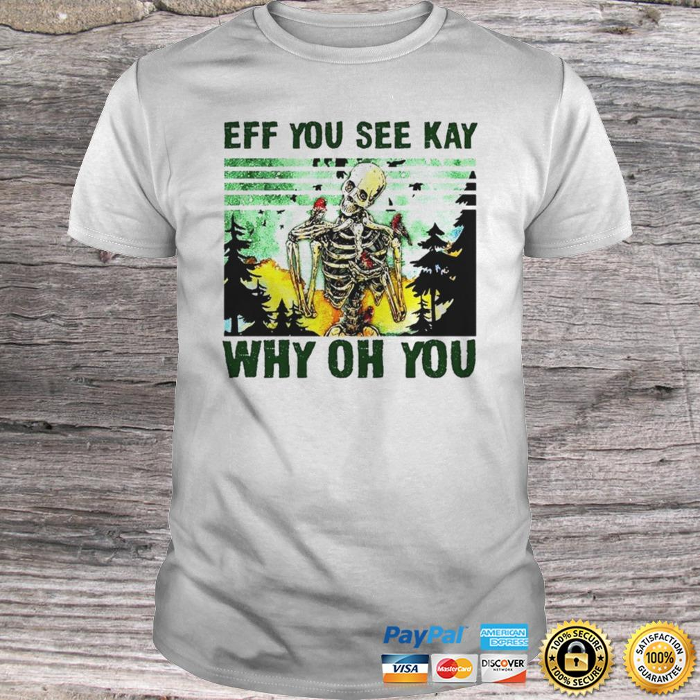 Skull Eff you see kay why oh you shirt Shirt
