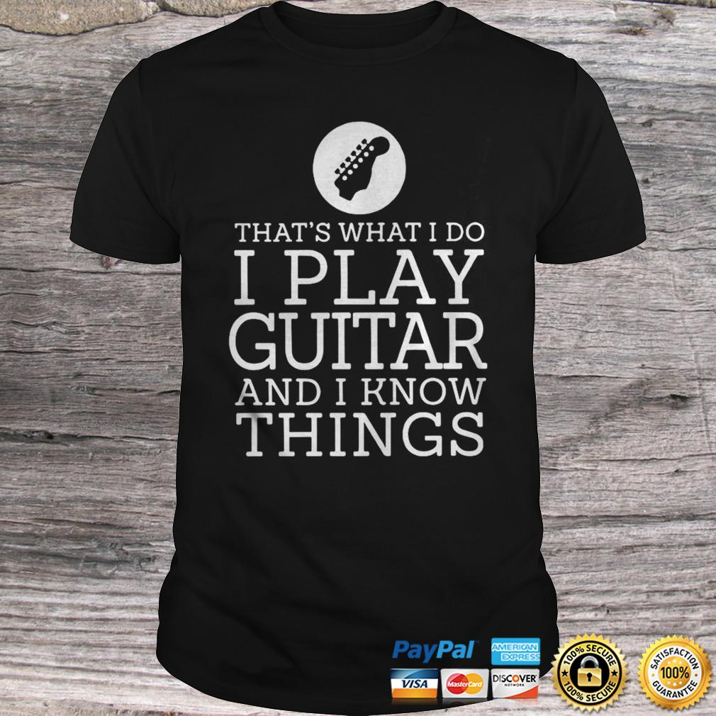 Thats What I Do I Play Guitar And Know Things Hoodie Shirt