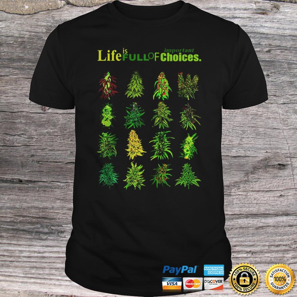 Weed Life Is Full Of Important Choices Shirt Shirt