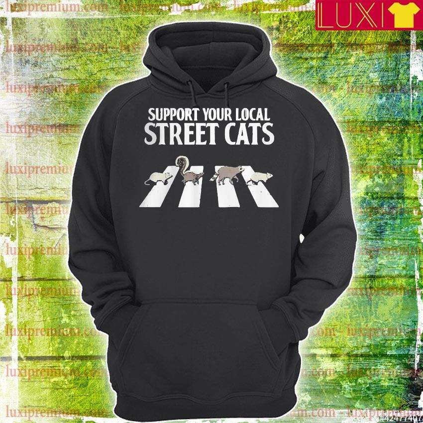 Support your local street cats parody racoon skunk opossum s hoodie