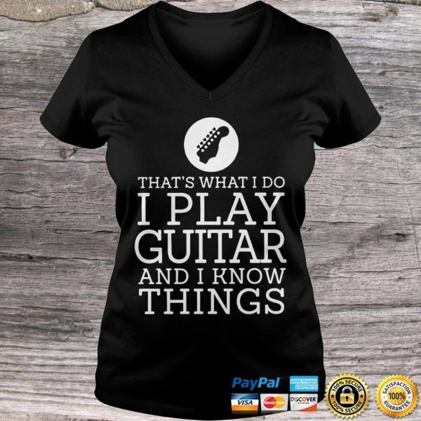 Thats What I Do I Play Guitar And Know Things Hoodie Ladies V-Neck