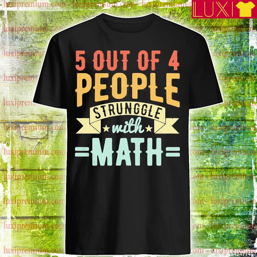 5 out of 4 people struggle with math vintage shirt
