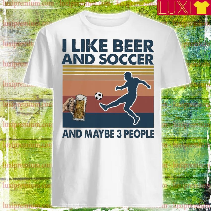 I like Beer and Soccer and maybe 3 people vintage shirt
