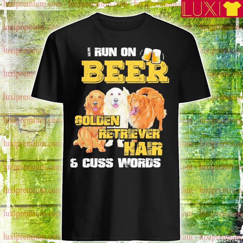 I run beer Golden Retriever Hair and cuss words shirt